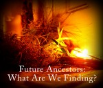 Future Ancestors: What Are We Finding ?