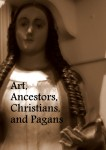 Art, Ancestors, Christians, and Pagans