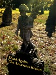 Dead Again: The Ancestors Return