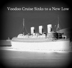 Voodoo Cruise Exhibit Sinks To A New Low