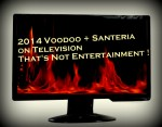 2014 Voodoo and Santeria on Television- That's Not Entertainment !