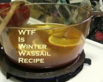 WTF Is Winter Wassail Recipe