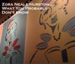 Zora Neale Hurston … What You Probably Don't Know