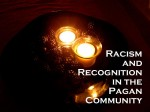 Racism And Recognition In The Pagan Communty