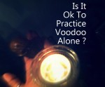 Is it ok to practice voodoo alone photo by Lilith Dorsey. All rights reserved.