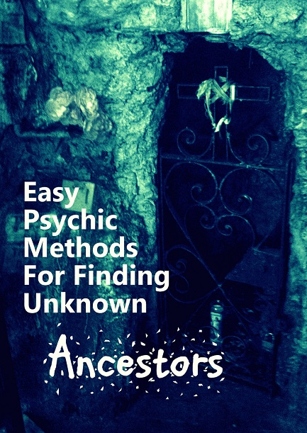 Easy Psychic Methods For Finding Unknown Ancestors
