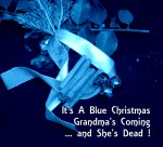 It's A Blue Christmas, Grandma's Coming … And She's Dead !