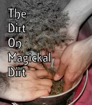The Dirt On Magickal Dirt