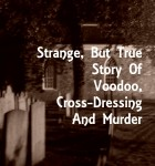 Strange But True Story of Voodoo, Cross-Dressing, and Murder