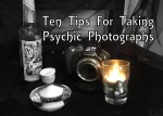 Top Ten Tips For Taking Psychic Photographs