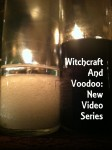Witchcraft and Voodoo: New Video Series