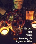 The Hardest Thing About Creating An Ancestor Altar