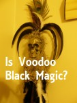 Is Voodoo Black Magic ?