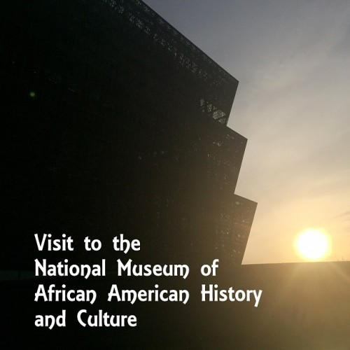 Visit to the National Museum of African American History + Culture