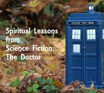 Spiritual Lessons from Science Fiction : The Doctor