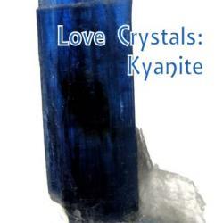 Love Crystals: Kyanite , A Creator of Bridges
