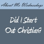 Did I Start as a Christian?