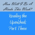 Reading the Upanishads – Part Three