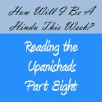 Reading the Upanishads: Part Eight