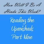 Reading the Upanishads: Part Nine