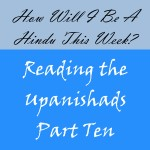 Reading the Upanishads: Isha Part Ten