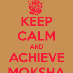 http://www.keepcalm-o-matic.co.uk/p/keep-calm-and-achieve-moksha-3/