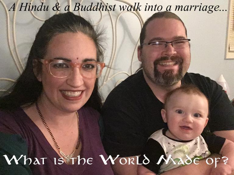 A Hindu & A Buddhist Walk Into A Marriage: What Is The World Made Of?