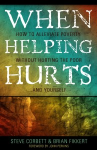 How to help the poor: When Helping Hurts by Steve Corbett and Brian Fikkert